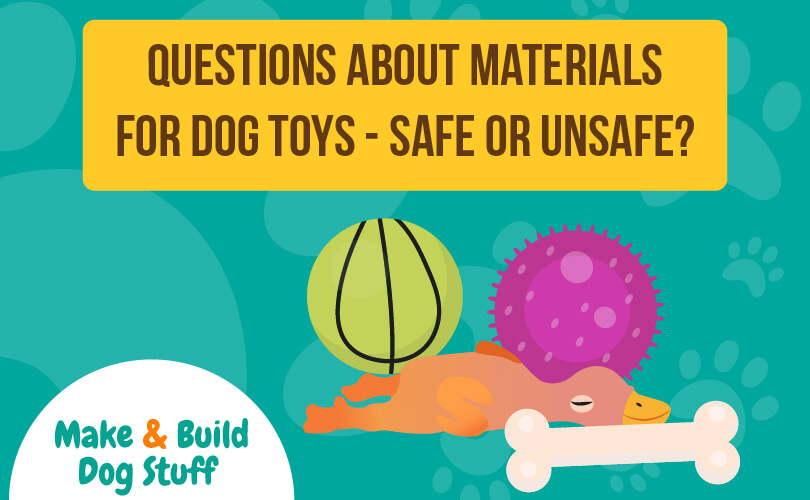 An animated picture of dog toys with text that reads questions about materials for dog toys - safe or unsafe?