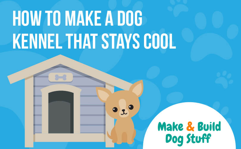 An animated picture of a small dog in front of a dog house. The text reads how to make a dog kennel that stays cool.