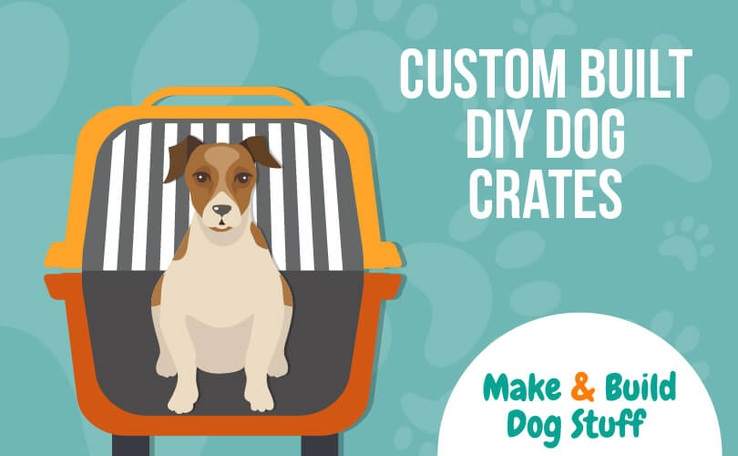 An animated picture of a dog in a dog crate. Text reads custom built DIY dog crates.