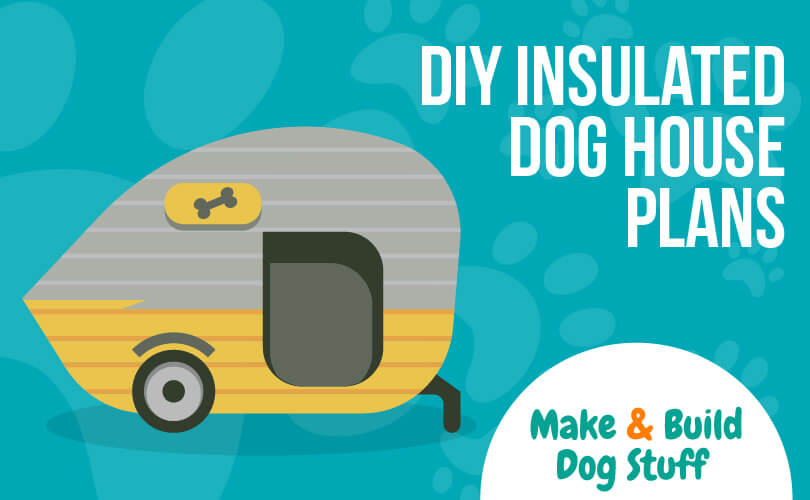 An animated picture of a small camper trailer with a dog bone on it. Text reads DIY insulated dog house plans.